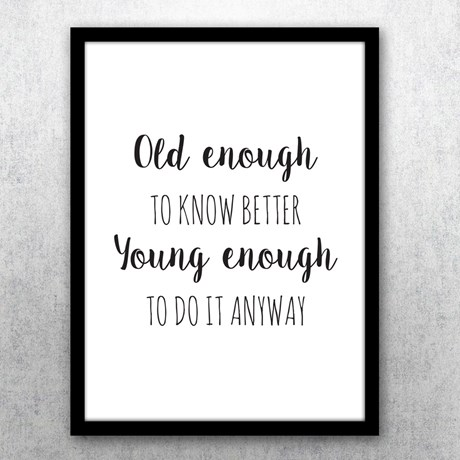 Poster – Old enough to know better